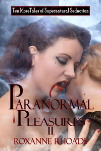 Paranormal Pleasures II by Roxanne Rhoads